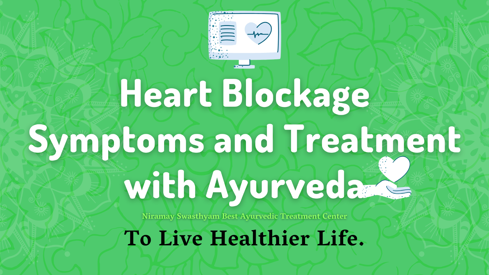 14 Heart Blockage Symptoms and Treatment with Ayurveda