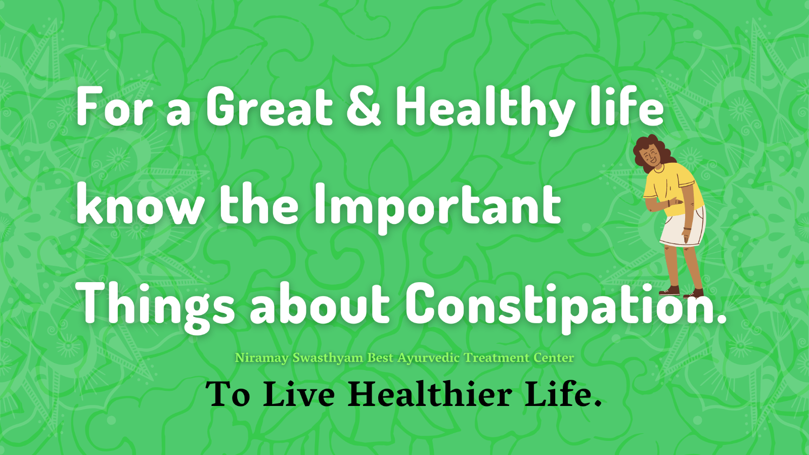 16 For great and healthy life know the important things about Constipation.