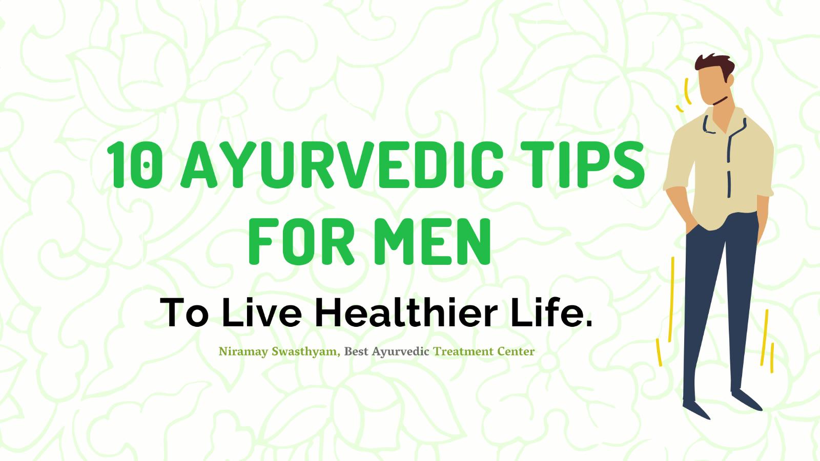 Ayurvedic Tips For Men To Live Healthier Life.
