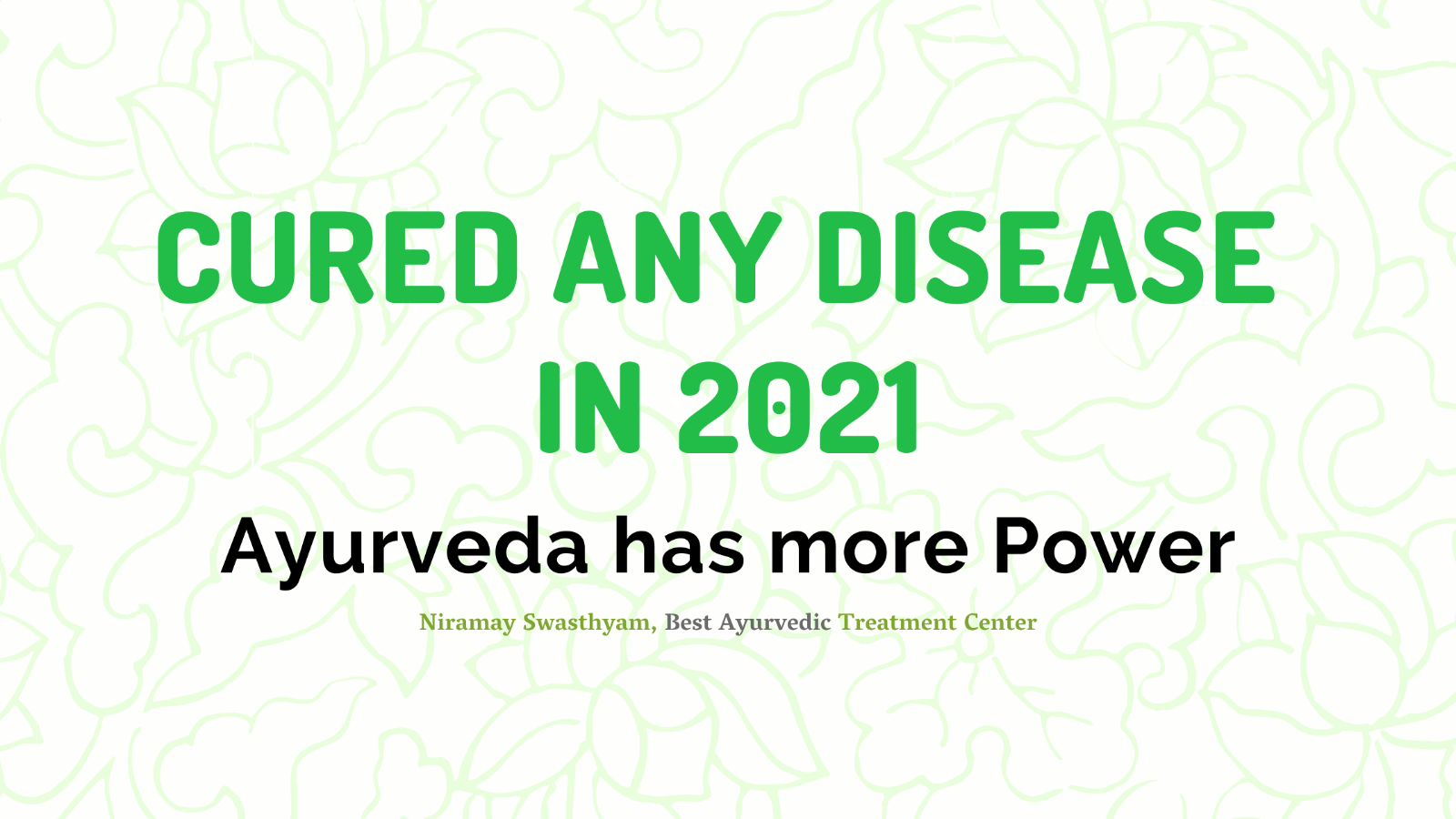 Ayurveda has more Power to cured any disease in 2021