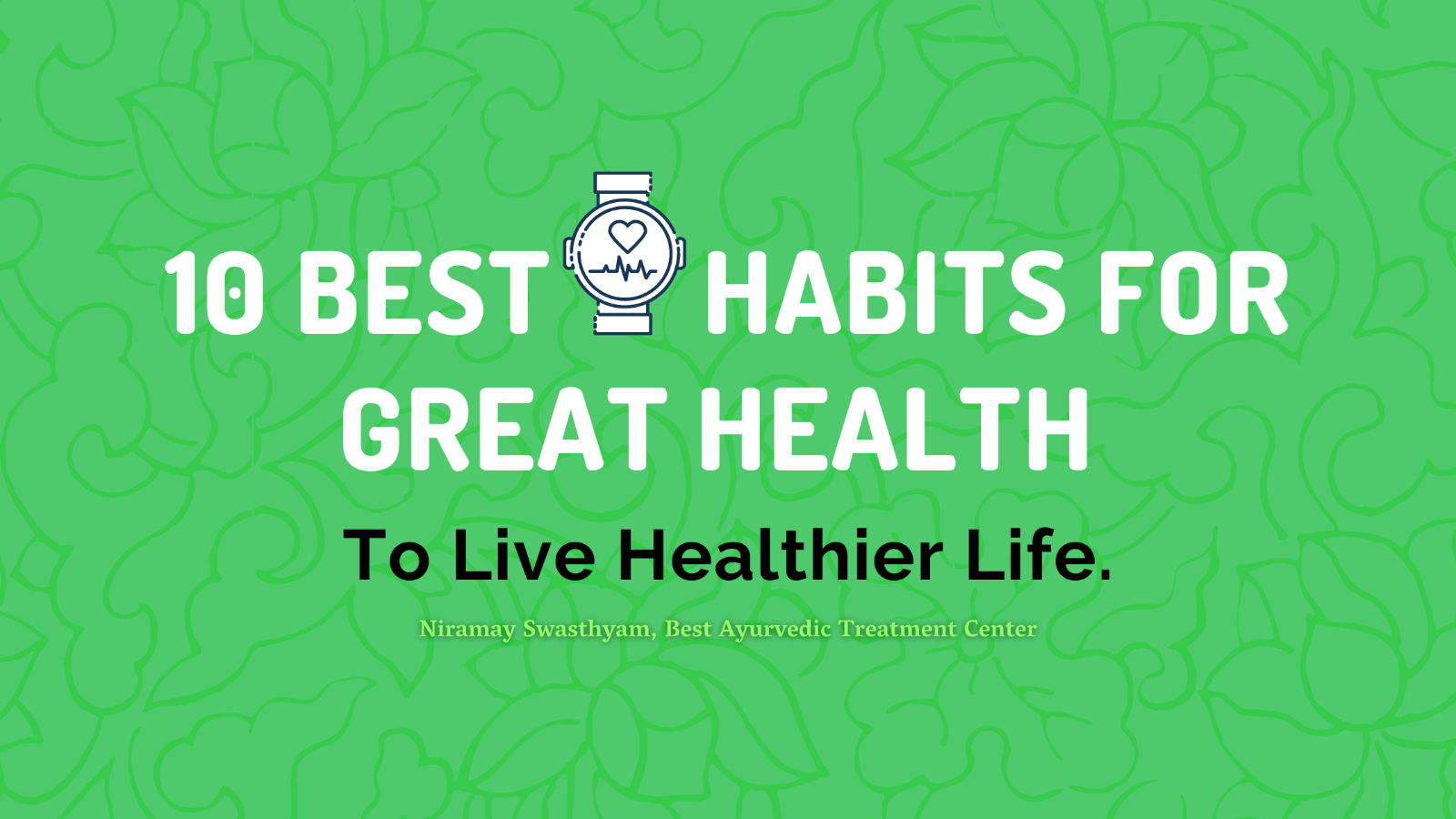 best habits for great health according to Ayurveda.