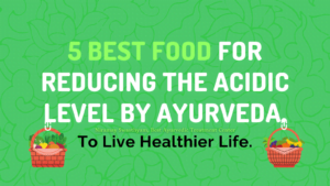 best food for reducing acidic level by Ayurveda.
